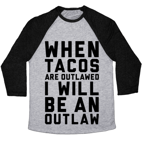 When Tacos Are Outlawed I Will Be An Outlaw Baseball Tee