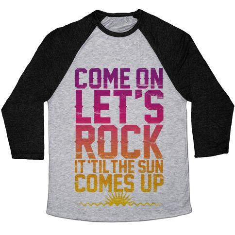 Come On Let's Rock It Baseball Tee