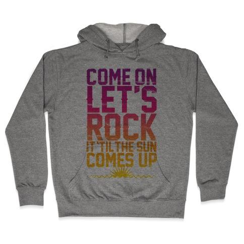 Come On Let's Rock It Hooded Sweatshirt