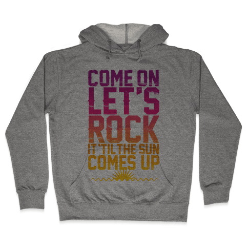Come On Let's Rock It Hooded Sweatshirt