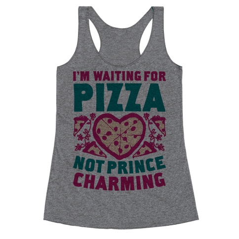 I'm Waiting For Pizza Not Prince Charming Racerback Tank Top