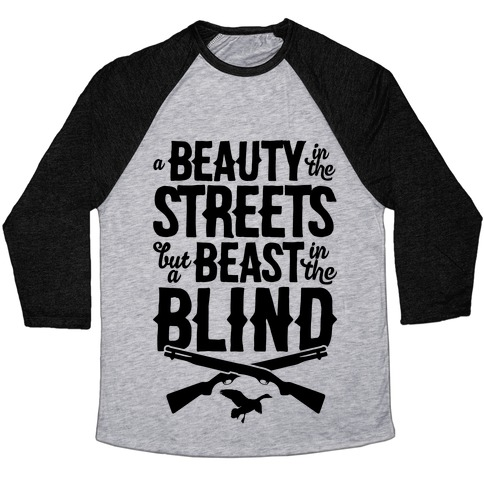 A Beauty In The Streets But A Beast In The Blind Baseball Tee