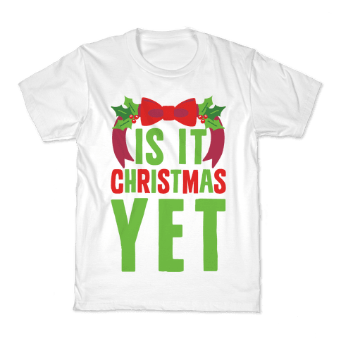 Is It Christmas Yet? Kids T-Shirt