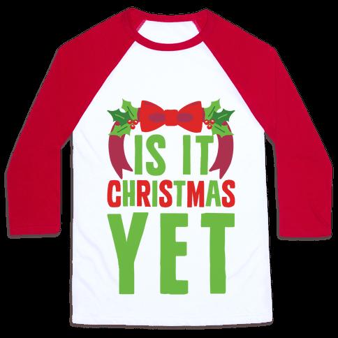 Is It Christmas Yet? Baseball Tee