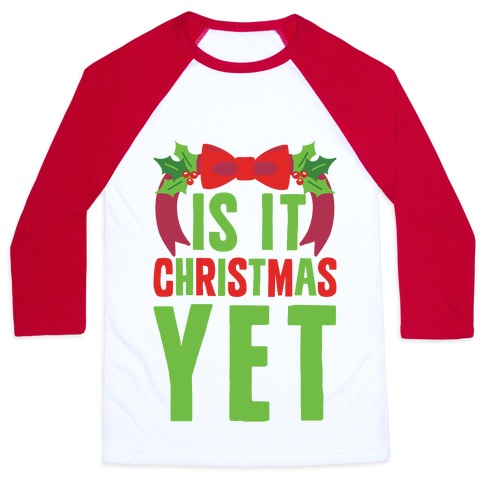 Is It Christmas Yet? Baseball Tee