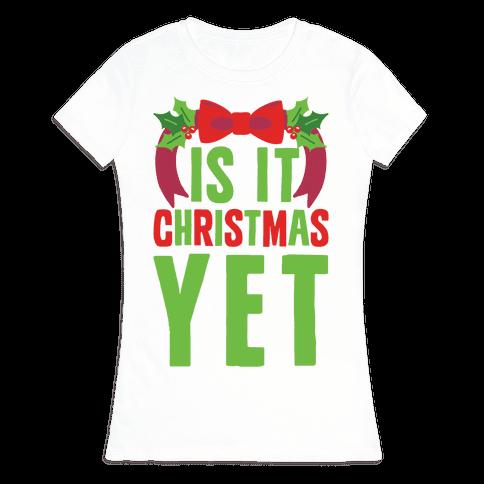 Is It Christmas Yet? Womens T-Shirt