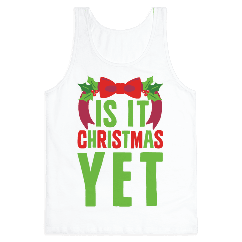 Is It Christmas Yet? Tank Top