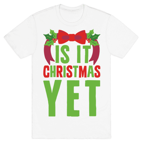 Is It Christmas Yet? Mens T-Shirt
