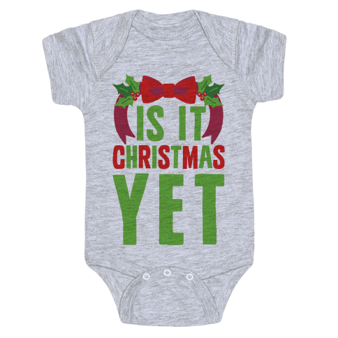 Is It Christmas Yet? Baby Onesy
