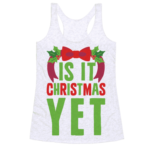 Is It Christmas Yet? Racerback Tank Top