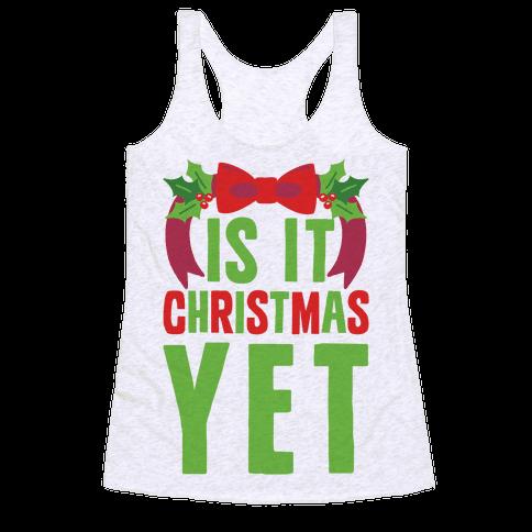 Is It Christmas Yet? Racerback Tank Top