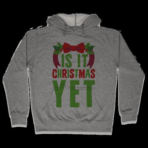 Is It Christmas Yet? Hooded Sweatshirt