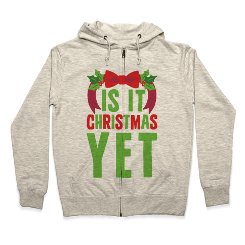 Is It Christmas Yet? Zip Hoodie