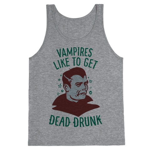 Vampires Like to Get Dead Drunk Tank Top