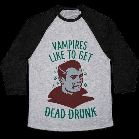 Vampires Like to Get Dead Drunk Baseball Tee
