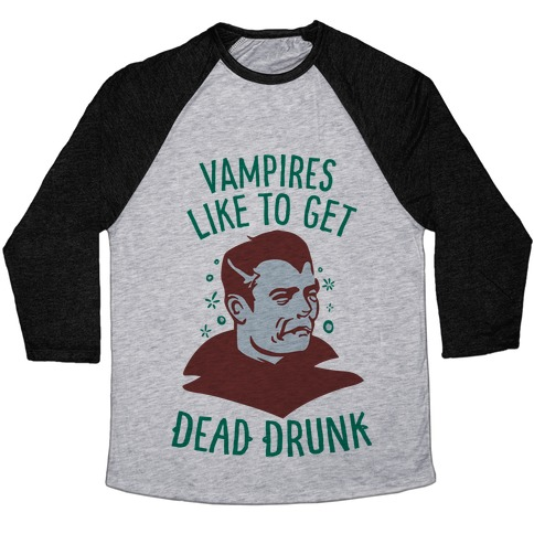 Vampires Like to Get Dead Drunk Baseball Tee