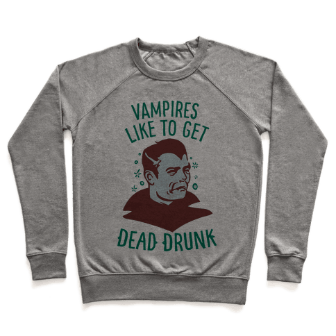 Vampires Like to Get Dead Drunk Pullover