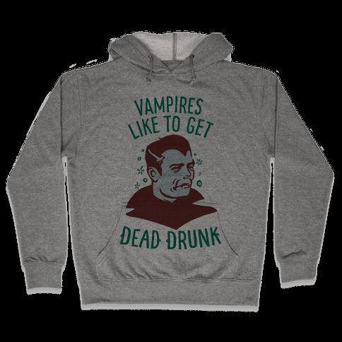 Vampires Like to Get Dead Drunk Hooded Sweatshirt