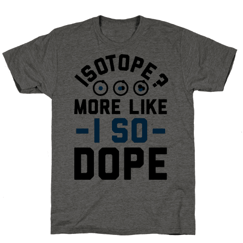 Isotope? More Like I So DOPE