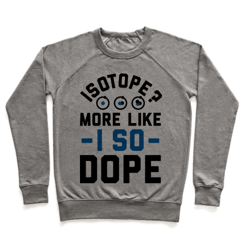 Isotope? More Like I So DOPE Pullover
