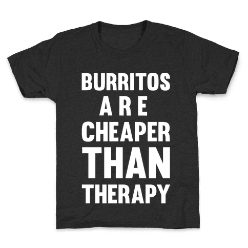 Burritos Are Cheaper Than Therapy Kids T-Shirt