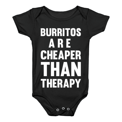 Burritos Are Cheaper Than Therapy Baby Onesy