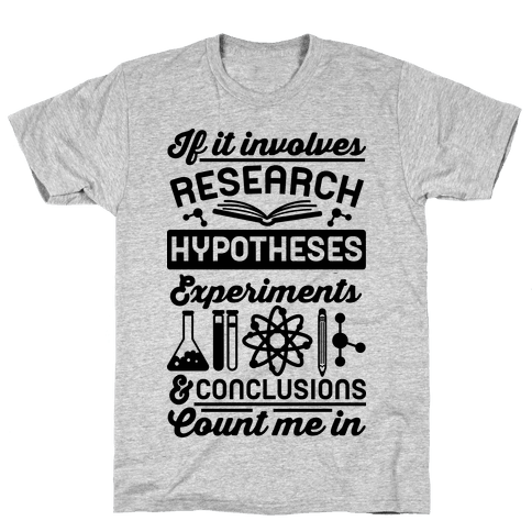 If It Involves Research, Hypotheses, Experiments, & Conclusions - Count Me In