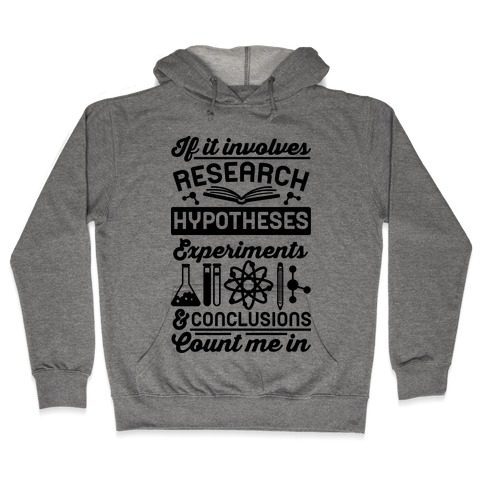 If It Involves Research, Hypotheses, Experiments, & Conclusions - Count Me In Hooded Sweatshirt