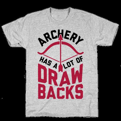 Archery Has A Lot Of Drawbacks Mens T-Shirt