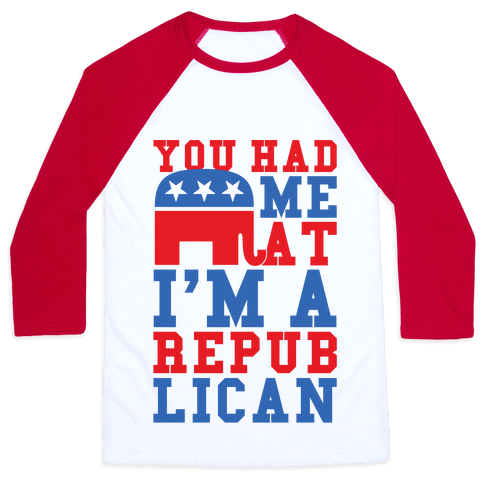 You Had Me At I'm A Republican Baseball Tee