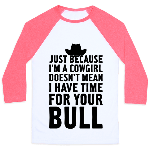 Just Because I'm A Cowgirl Baseball Tee