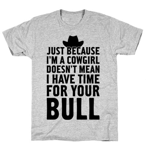 Just Because I'm A Cowgirl Mens T-Shirt