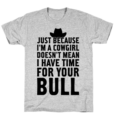 Just Because I'm A Cowgirl Mens/Unisex T-Shirt