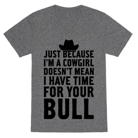 Just Because I'm A Cowgirl V-Neck Tee Shirt