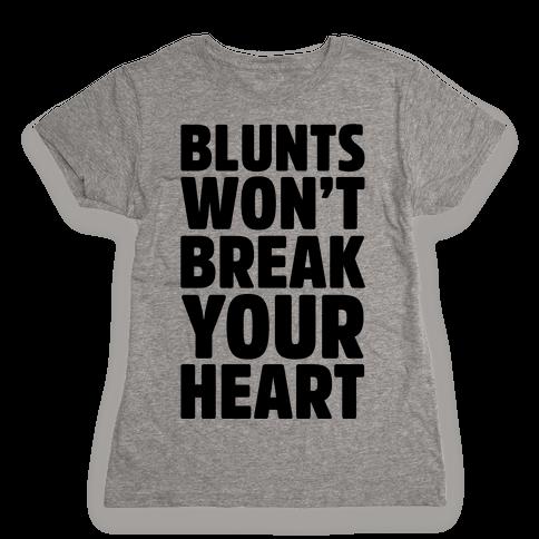 Blunts Won't Break Your Heart Womens T-Shirt