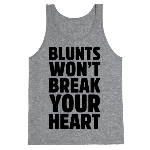 Blunts Won't Break Your Heart Tank Top