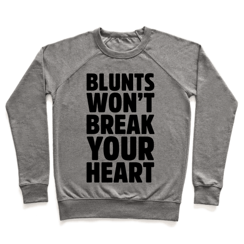 Blunts Won't Break Your Heart Pullover
