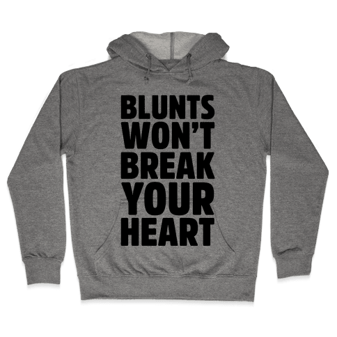 Blunts Won't Break Your Heart Hooded Sweatshirt