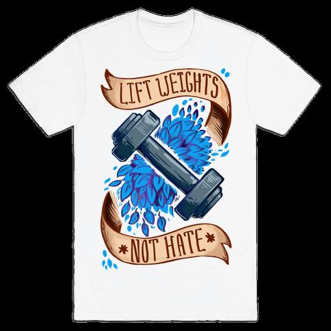 Lift Weights Not Hate Mens T-Shirt