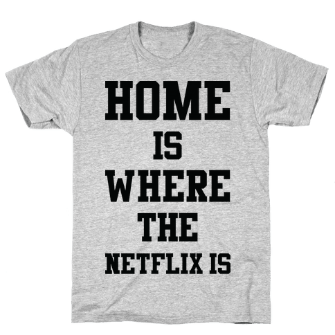 Home is Where the Netflix is Mens T-Shirt