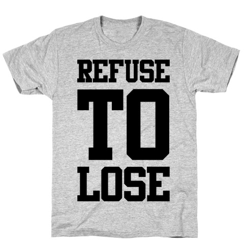 Refuse To Lose T-Shirt