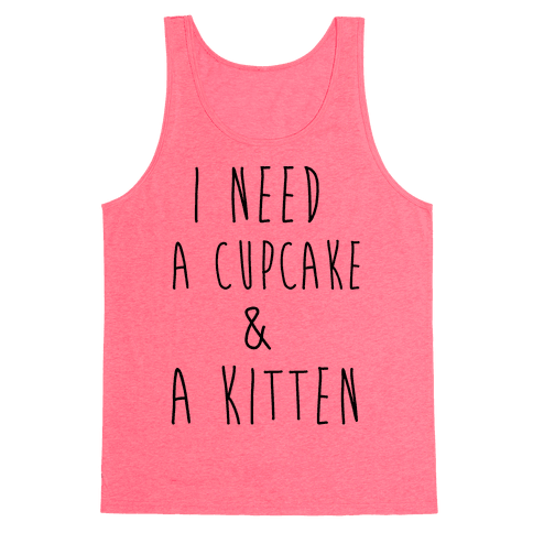 I Need a Cupcake and a Kitten Tank Top