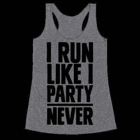 I Run Like I Party Racerback Tank Top