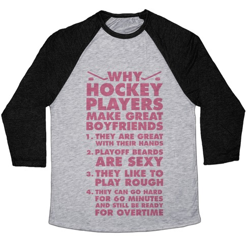 Why Hockey Players Make Great Boyfriends Baseball Tee