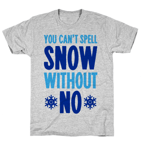 You Can't Spell Snow Without No Mens T-Shirt