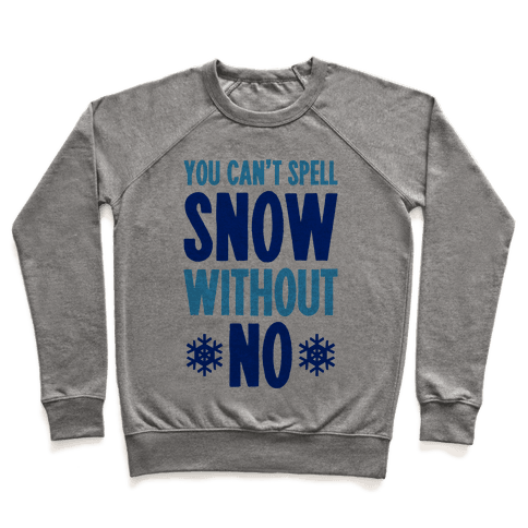 You Can't Spell Snow Without No Pullover
