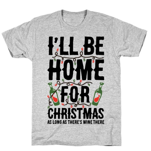 I'll Be Home For Christmas As Long as There's Wine There T-Shirt
