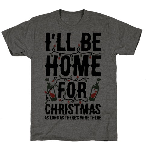 I'll Be Home For Christmas As Long as There's Wine There Mens T-Shirt