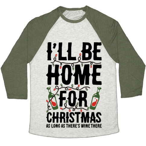 I'll Be Home For Christmas As Long as There's Wine There Baseball Tee