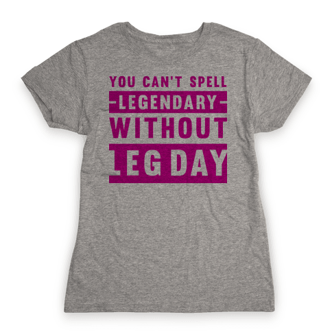 You Can't Spell Legendary Without Leg Day  Womens T-Shirt